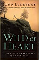 Wild at Heart: Discovering a Life of Passion, Freedom, and Adventure