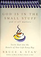 God Is In The Small Stuff: And It All Matters:  Invite God Into The Details Of Your Life Every Day