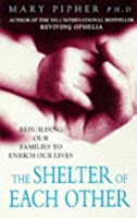 The Shelter Of Each Other: Rebuilding Our Families To Enrich Our Lives