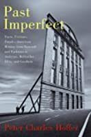 Past Imperfect: Facts, Fictions, Frauds - American History From Bancroft And Parkman To Ambrose, Bellisles, Ellis, And Goodwin
