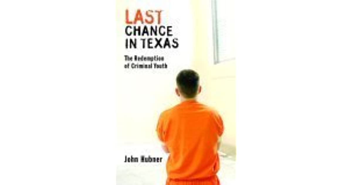 last chance in texas the redemption of criminal youth Available in: hardcover a powerful, bracing and deeply spiritual look at intensely, troubled youth, last chance in texas gives a stirring.