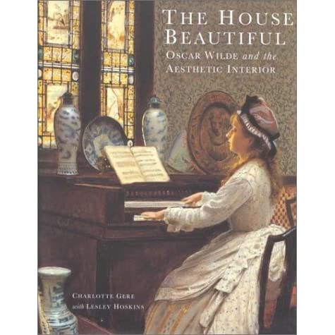 The House Beautiful Oscar Wilde And The Aesthetic Interior By Charlotte Gere Reviews Discussion Bookclubs Lists