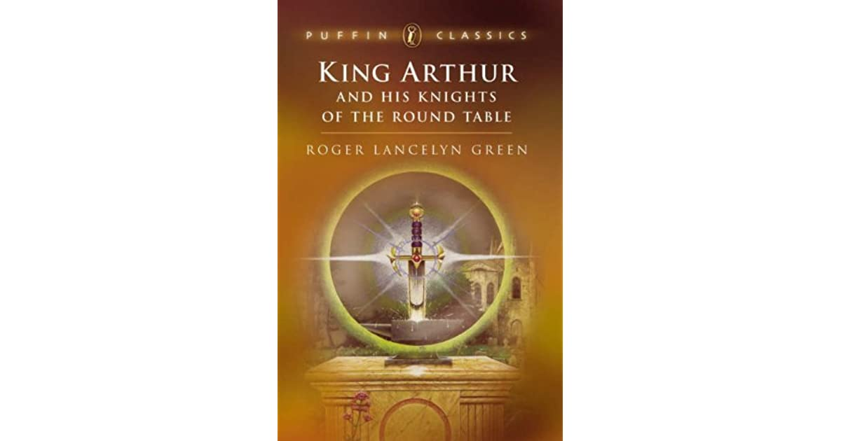 an analysis of king arthur and his knights of the round table by roger lancelyn green By roger lancelyn green (grades  king arthur and his knights of the round  table mixed review - print all section questions at once (options for multiple keys) .