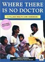 Where There Is No Doctor: Village Health Care Handbook for Africa