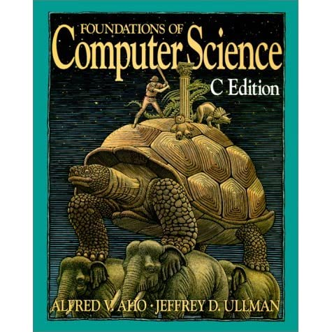 Foundations of Computer Science: C Edition by Alfred V. Aho ...