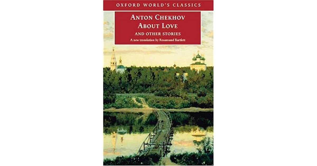 about love anton chekhov Description written in france toward the end of his career, these stories are anton chekhov's only attempt at the linked collection a man in a shell is a grotesque gogolian comedy gooseberries, a narrator's impassioned response and about love, a poignant story of failed.