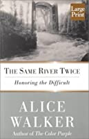 The Same River Twice: Honoring the Difficult : A Meditation of Life, Spirit, Art, and the Making of the Film the Color Purple Ten Years Later