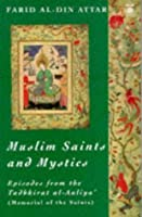 Muslim Saints and Mystics: Episodes from the Tadhkirat al-Auliya' (Memorial of the Saints)