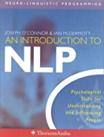 An Introduction to NLP Neuro-Linguistic Programming : Psychological Skills for Understanding and Influencing People