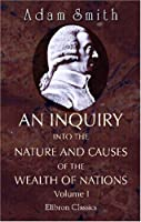 An Inquiry into the Nature & Causes of the Wealth of Nations, Vol 1