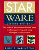 Star Ware: The Amateur Astronomer's Ultimate Guide to Choosing, Buying, & Using Telescopes & Accessories