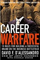 Career Warfare: 10 Rules for Building a Successful Personal Brand and Fighting to Keep It
