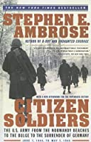 Citizen Soldiers: The U.S. Army from the Normandy Beaches to the Bulge to the Surrender of Germany June 7, 1944-May 7, 1945