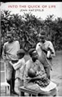 Into the Quick of Life: The Rwandan Genocide: The Survivors Speak: A Report