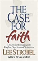 The Case for Faith: A Journalist Investigates the Toughest Objections to Christianity