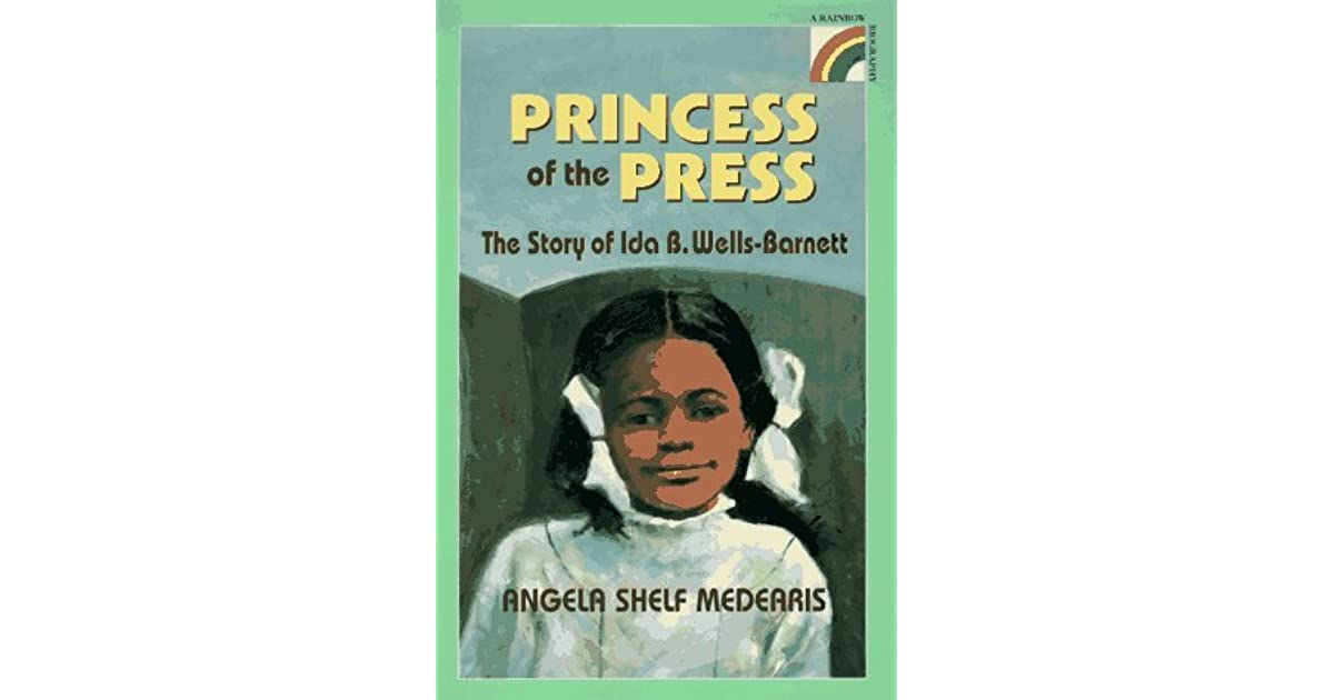 The Princess Of The Press The Story Of Ida B Wells