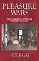 Pleasure Wars: The Bourgeois Experience - Victoria to Freud