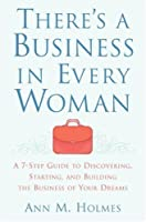 There's a Business in Every Woman: A 7-Step Guide to Discovering, Starting, and Building the Business of Your Dreams