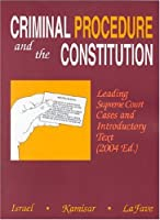 Criminal Procedure And The Constitution: Leading Supreme Court Cases And Introductory Text 2004 (American Casebook Series)