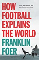 How Soccer Explains the World by Franklin Foer — Reviews ...