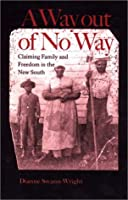 A Way Out of No Way: Claiming Family and Freedom in the New South