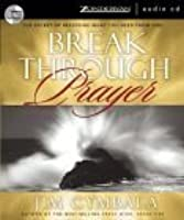 Breakthrough Prayer: The Secret of Receiving Everything You Need from God