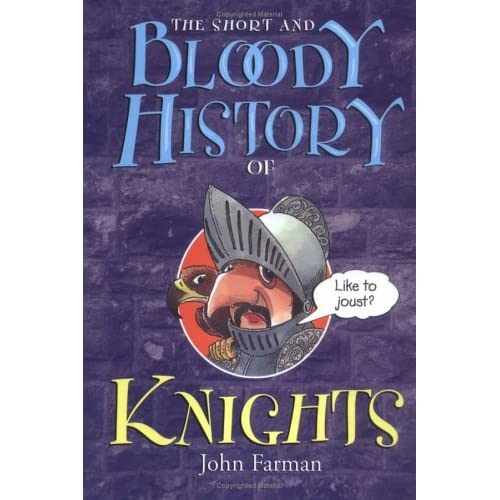 The Short And Bloody History Of Knights By John Farman