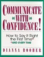 Communicate with Confidence!: How to Say It Right the First Time and Everytime