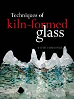 Techniques Of Kiln Formed Glass