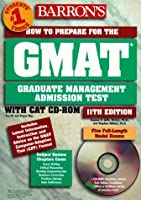 Barron's Gmat: How to Prepare for the Graduate for the Graduate Management Admission Text (Barron's How to Prepare for the Graduate Management Admission Test (Gmat)(Book and CD-Rom), 11th ed)