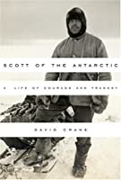 Scott of the Antarctic: A Life of Courage and Tragedy