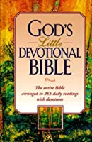 God's Little Devotional Bible: The Entire Bible Arranged in 365 Daily Readings with Devotions