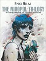 The Nikopol Trilogy: The Carnival of Immortals / The Woman Trap / Equator Cold