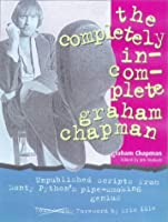 The Completely Incomplete Graham Chapman