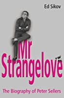 Mr Strangelove: A Biography Of Peter Sellers