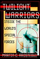 Twilight Warriors: Inside the World's Special Forces
