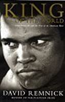 King of the World: Muhammad Ali and the Rise of the American Hero