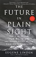 "The Future in Plain Sight: The Rise of the ""True Believers"" and Other Clues to the Coming Instability"