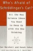 Who's Afraid of Schrodinger's Cat?: All The New Science Ideas You Need To Keep Up With The New Thinking