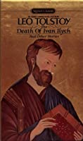 The Death of Ivan Ilych and Other Stories: Family Happiness; The Kreutzer Sonata; Master and Man