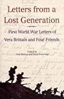 Letters from a lost generation: the First World War letters of Vera Brittain and four friends, Roland Leighton, Edward Brittain, Victor Richardson, Geoffrey Thurlow
