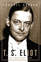 T.S. Eliot: An Imperfect Life