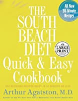 The South Beach Diet Quick and Easy Cookbook: 200 Delicious Recipes Ready in 30 Minutes or Less (Random House Large Print)