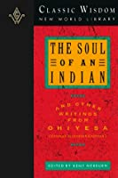 The Soul of an Indian and Other Writings from Ohiyesa (Charles Alexander Eastman): And Other Writings from Ohiyesa