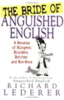 The Bride of Anguished English: A Bonanza of Bloopers, Botches and Blunders