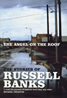 Angel on the Roof:  The Stories of Russell Banks