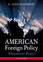 American Foreign Policy: Theoretical Essays