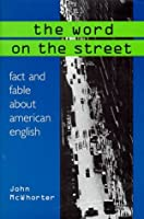 The Word on the Street: Fact and Fable about American English