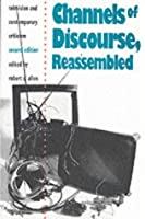 Channels of Discourse, Reassembled: Television and Contemporary Criticism