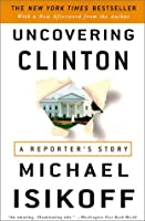 Uncovering Clinton: A Reporter's Story